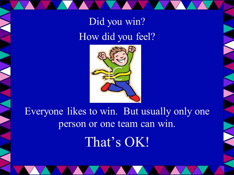 That's OK! Did you win How did you feel