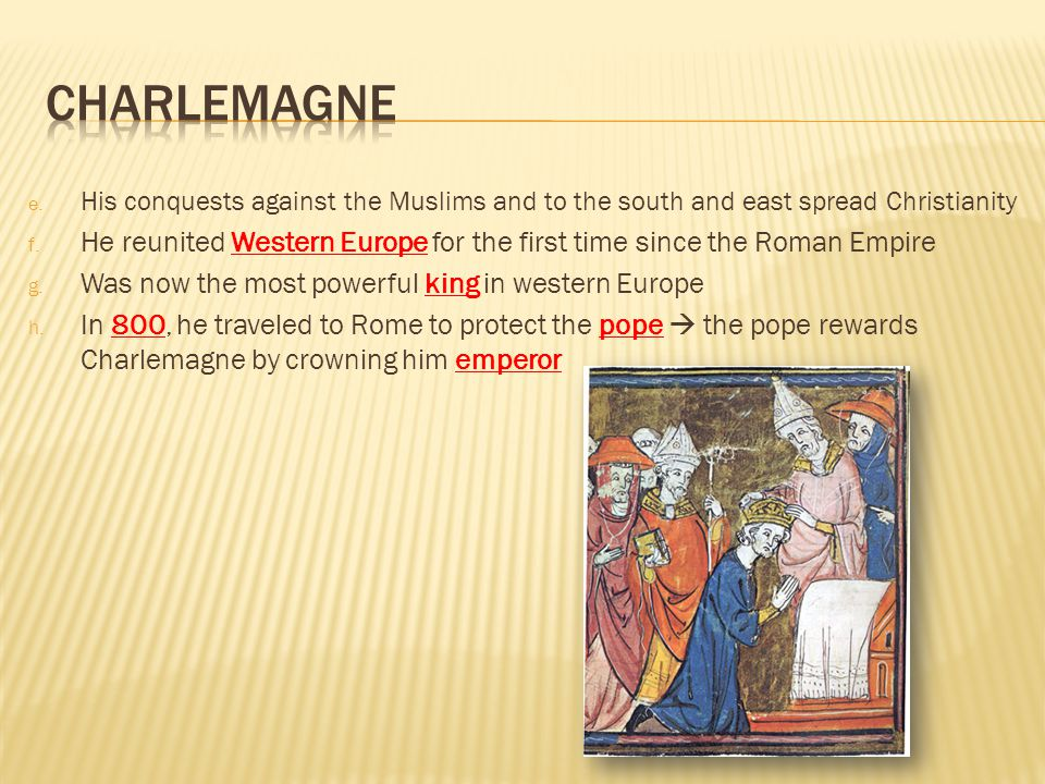 Charlemagne His conquests against the Muslims and to the south and east spread Christianity.