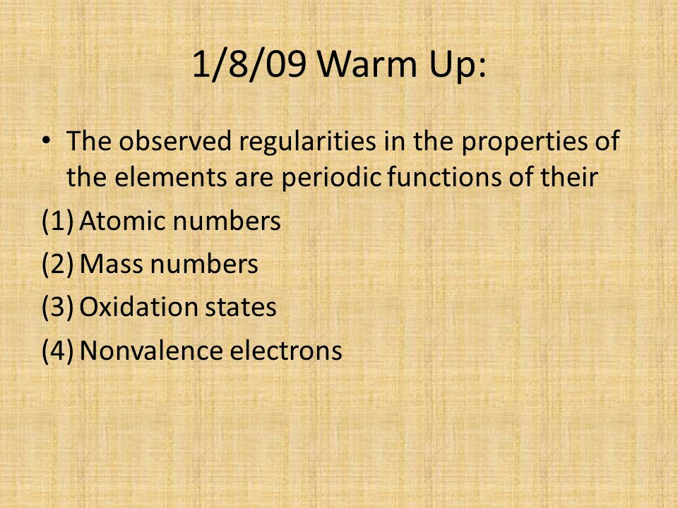 1/8/09 Warm Up: The observed regularities in the properties of the elements are periodic functions of their.