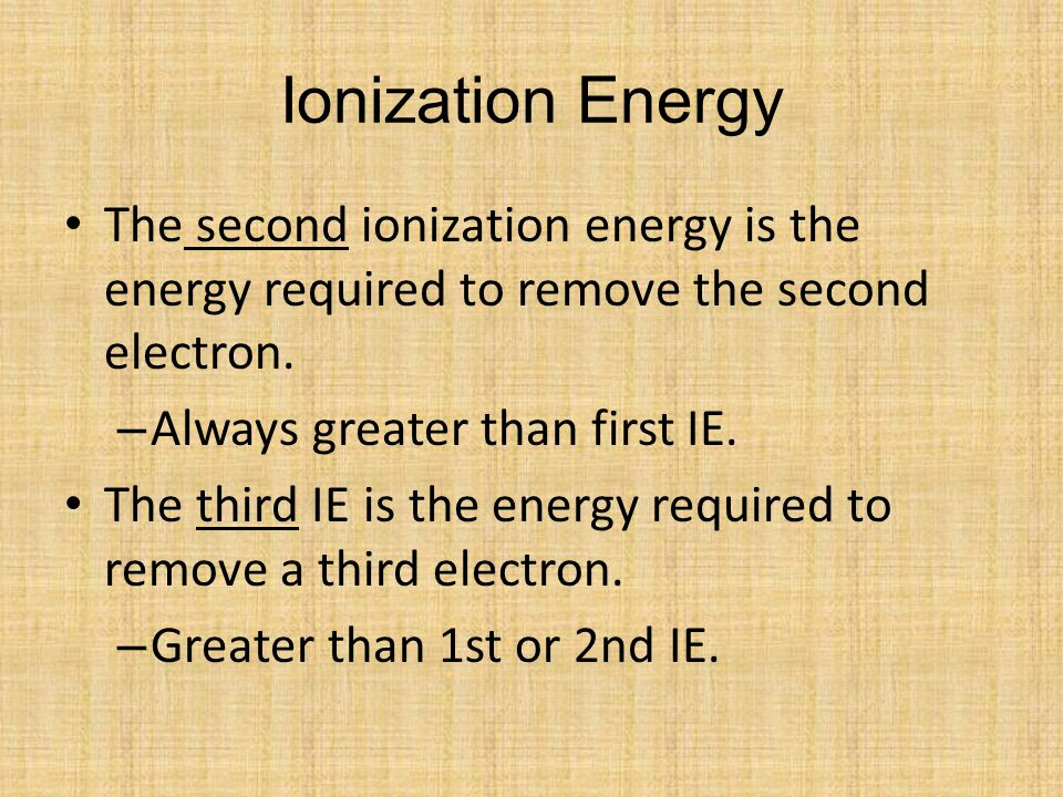 Ionization Energy The second ionization energy is the energy required to remove the second electron.