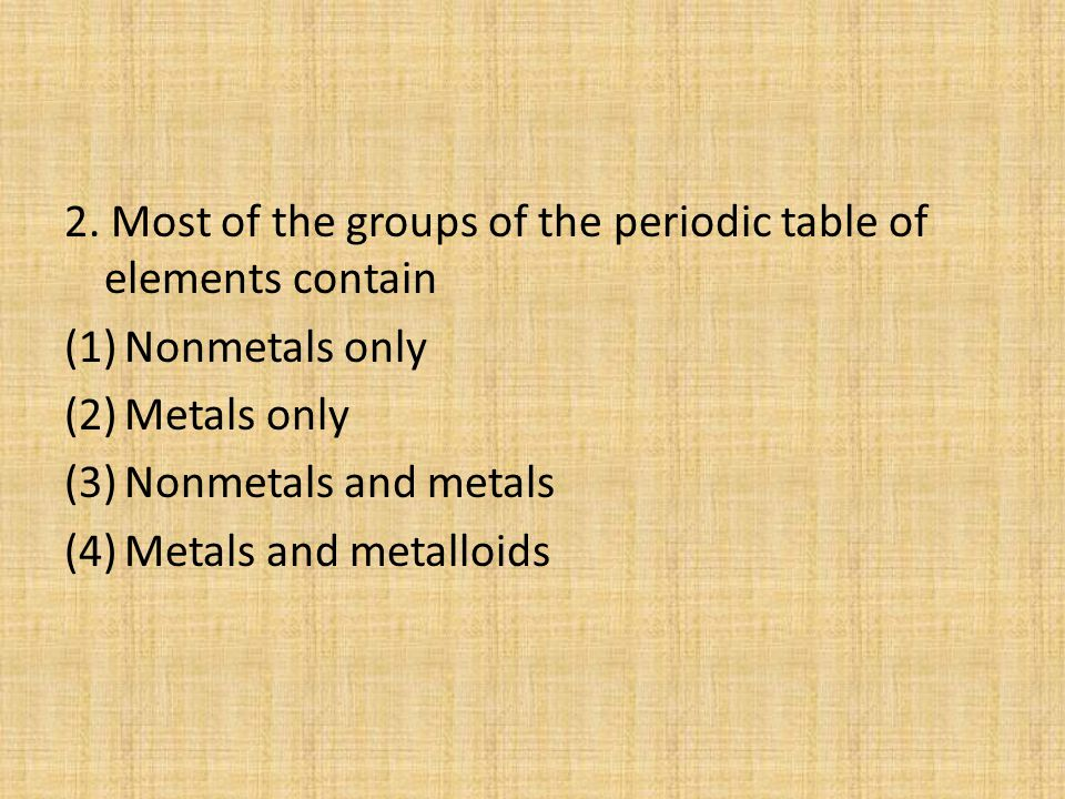 2. Most of the groups of the periodic table of elements contain