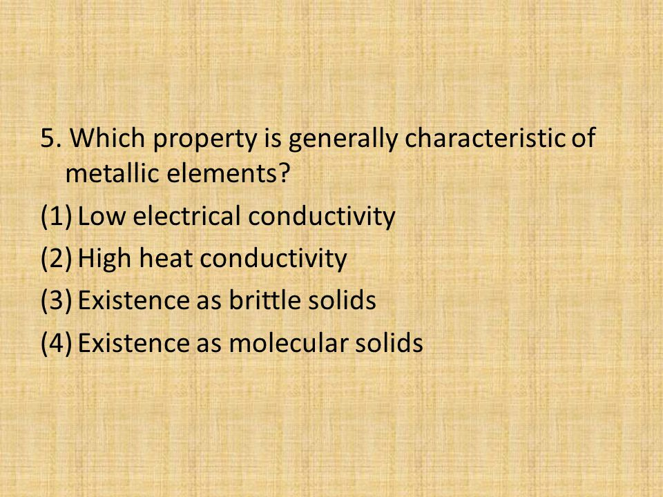 5. Which property is generally characteristic of metallic elements