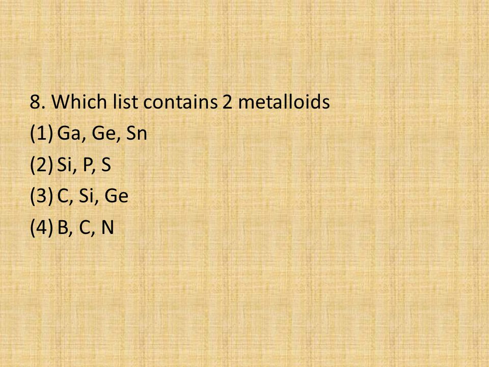 8. Which list contains 2 metalloids