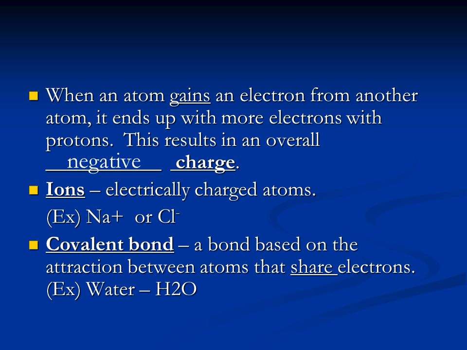 When an atom gains an electron from another atom, it ends up with more electrons with protons. This results in an overall ___________ charge.