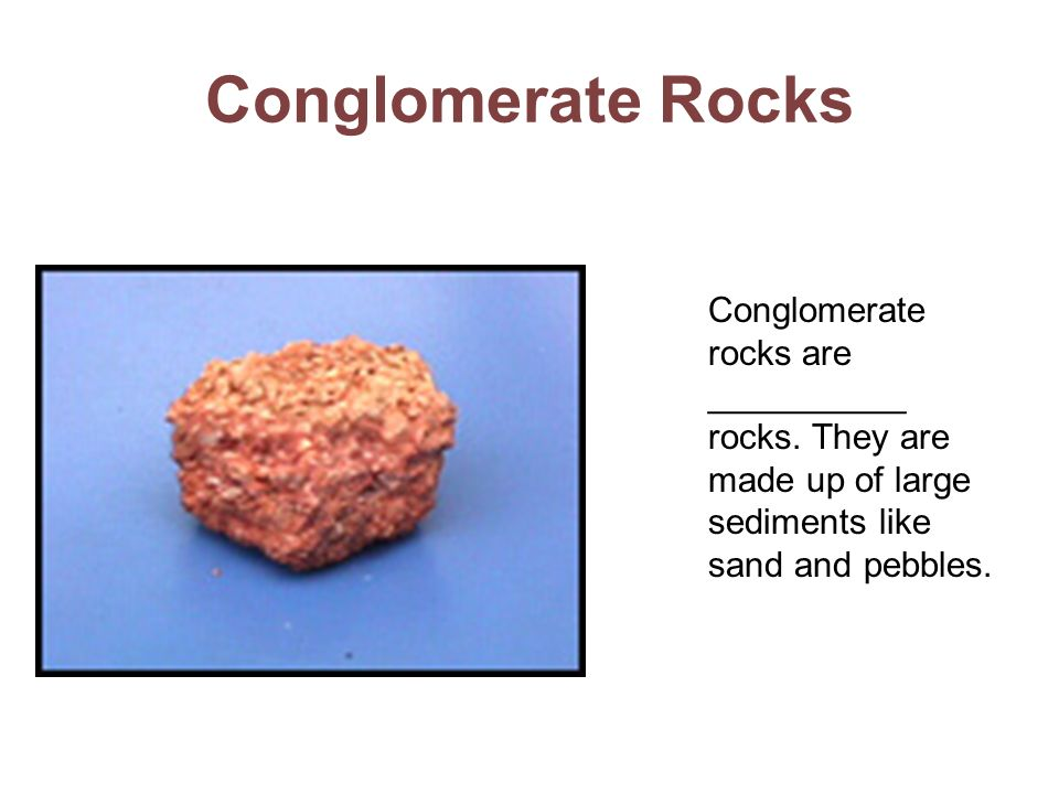 Conglomerate RocksConglomerate rocks are __________ rocks.