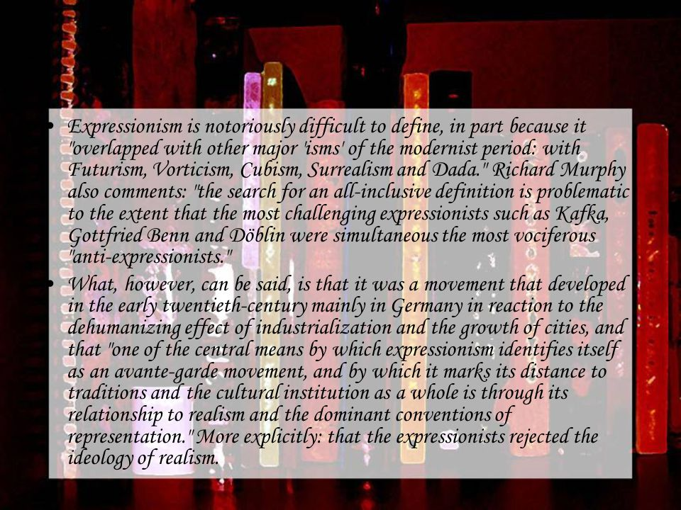 a description of german expressionism which means a number of associated modernist movement Start studying chapter 6: german expressionism a modernist movement germany the group was founded by a number of russian emigrants.