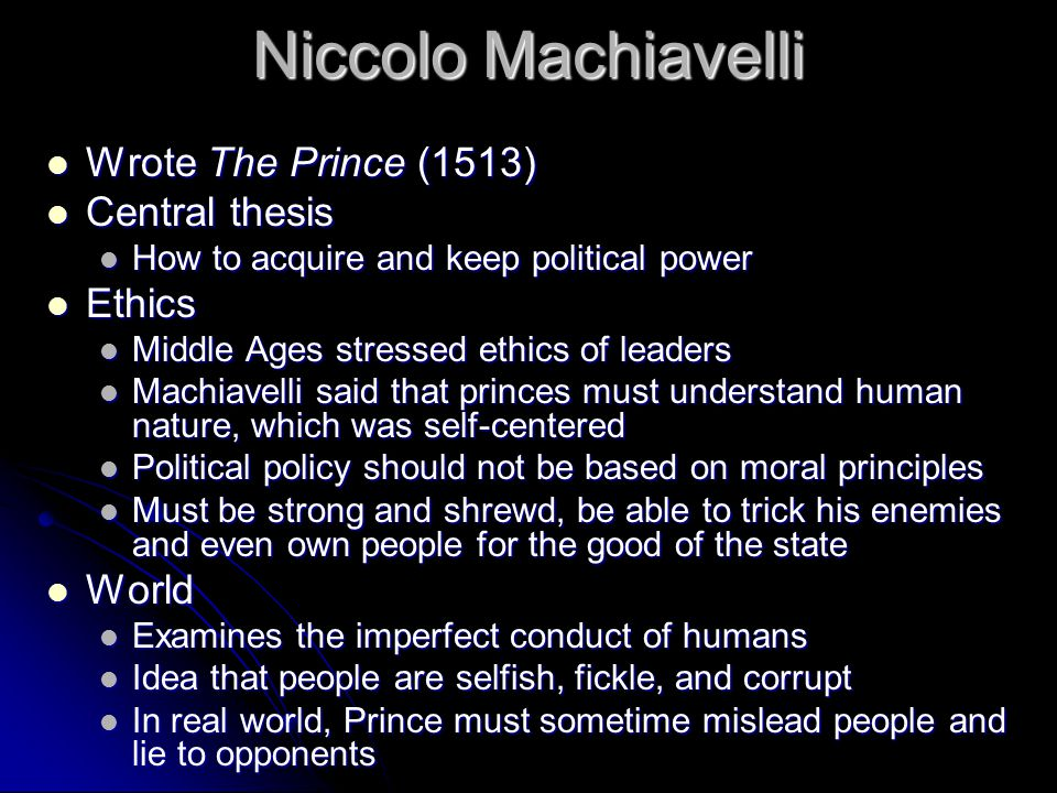 thesis of the prince machiavelli The prince (italian: il principe [il ˈprintʃipe]) is a 16th-century political treatise by the italian diplomat and political theorist niccolò machiavelli.