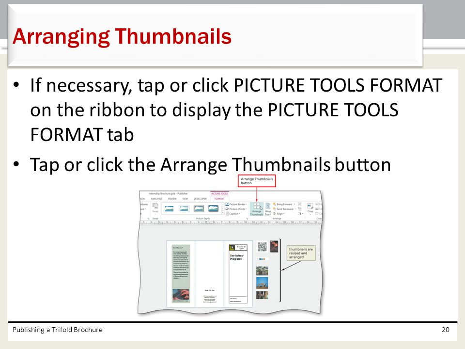Arranging Thumbnails If necessary, tap or click PICTURE TOOLS FORMAT on the ribbon to display the PICTURE TOOLS FORMAT tab.