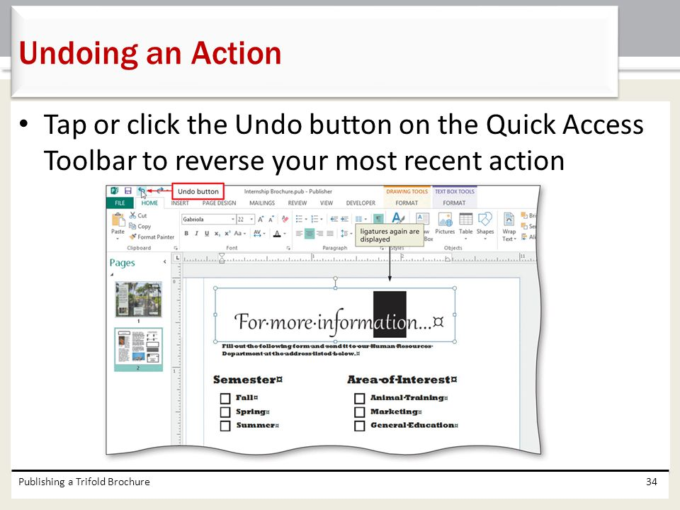 Undoing an Action Tap or click the Undo button on the Quick Access Toolbar to reverse your most recent action.