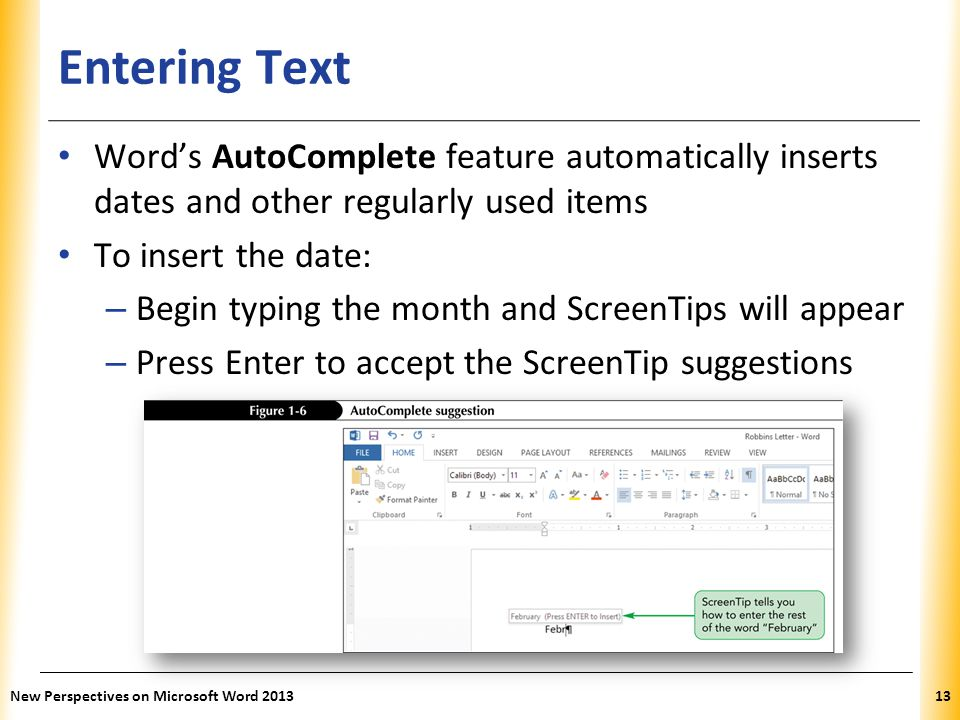 Entering Text Word's AutoComplete feature automatically inserts dates and other regularly used items.