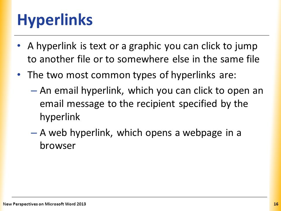 Hyperlinks A hyperlink is text or a graphic you can click to jump to another file or to somewhere else in the same file.