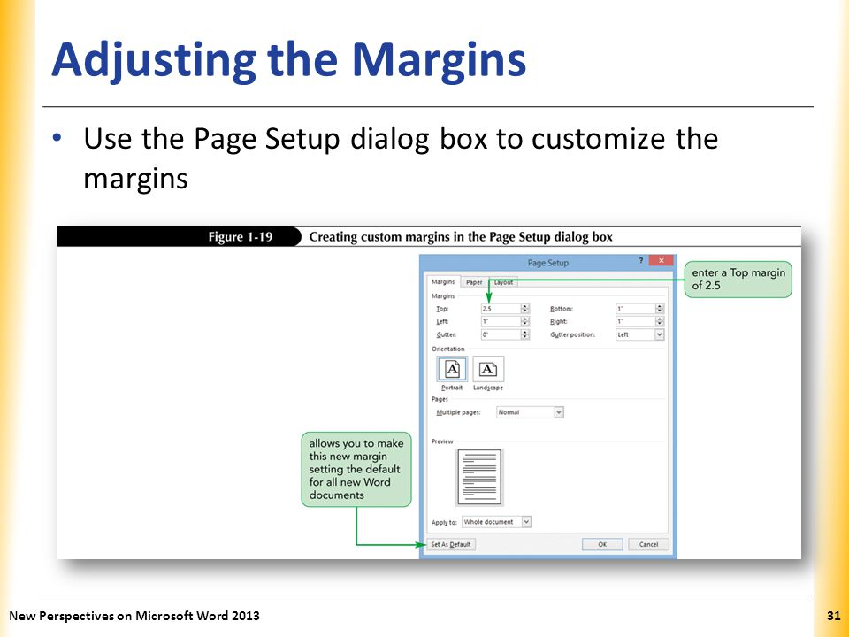 Adjusting the Margins Use the Page Setup dialog box to customize the margins.