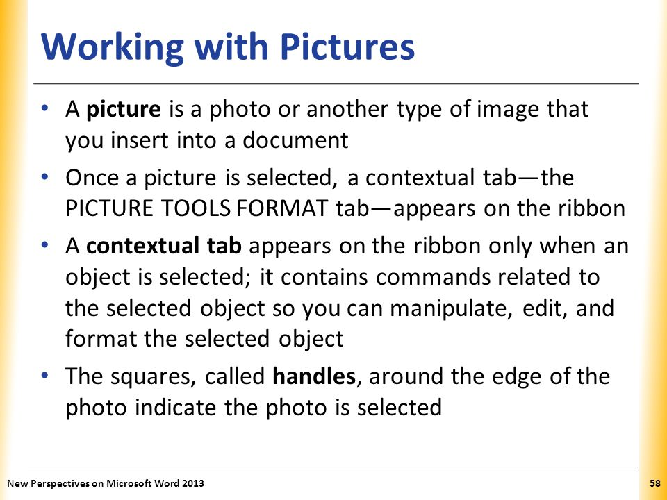 Working with Pictures A picture is a photo or another type of image that you insert into a document.