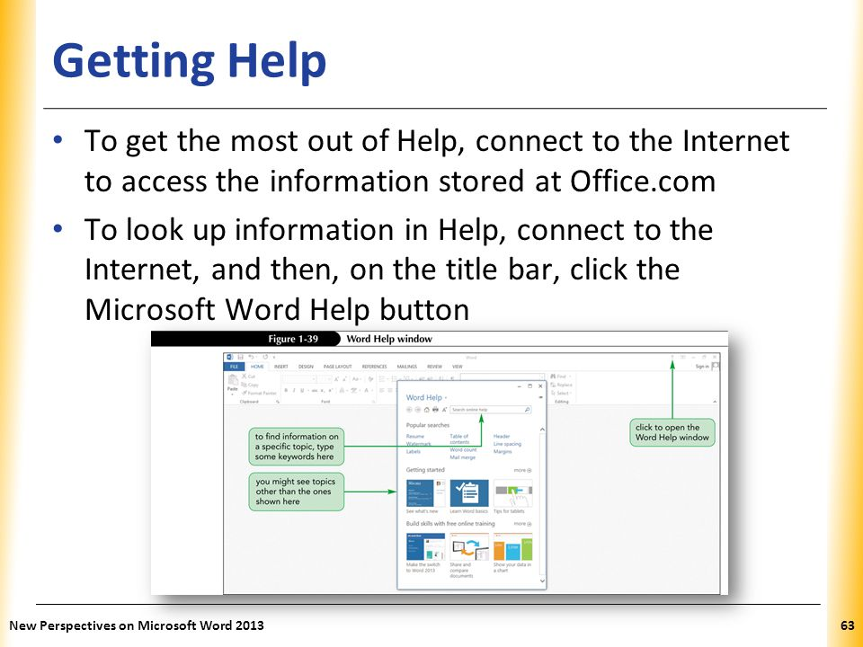 Getting Help To get the most out of Help, connect to the Internet to access the information stored at Office.com.
