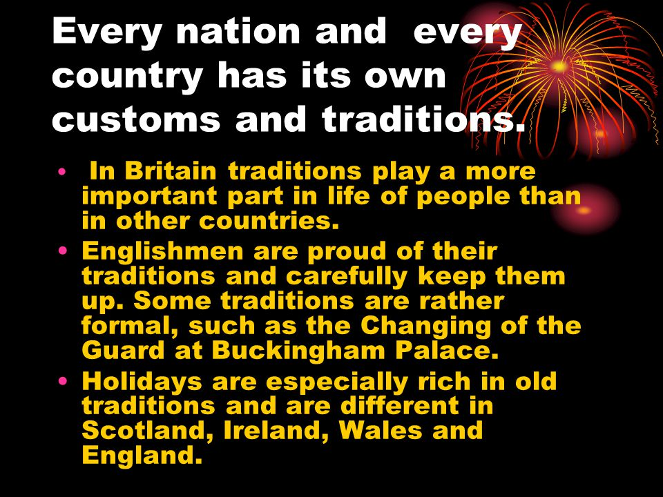 Every nation and every country has its own customs and traditions.