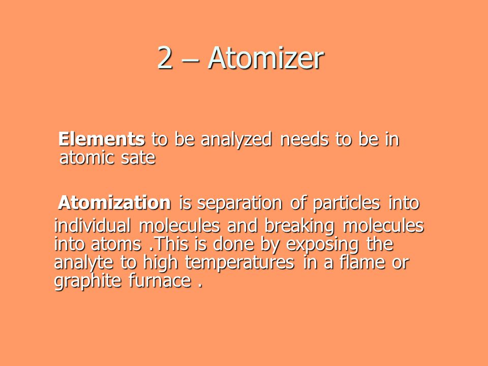 2 – Atomizer Elements to be analyzed needs to be in atomic sate