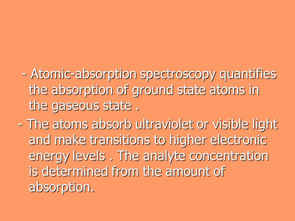 - Atomic-absorption spectroscopy quantifies the absorption of ground state atoms in the gaseous state .