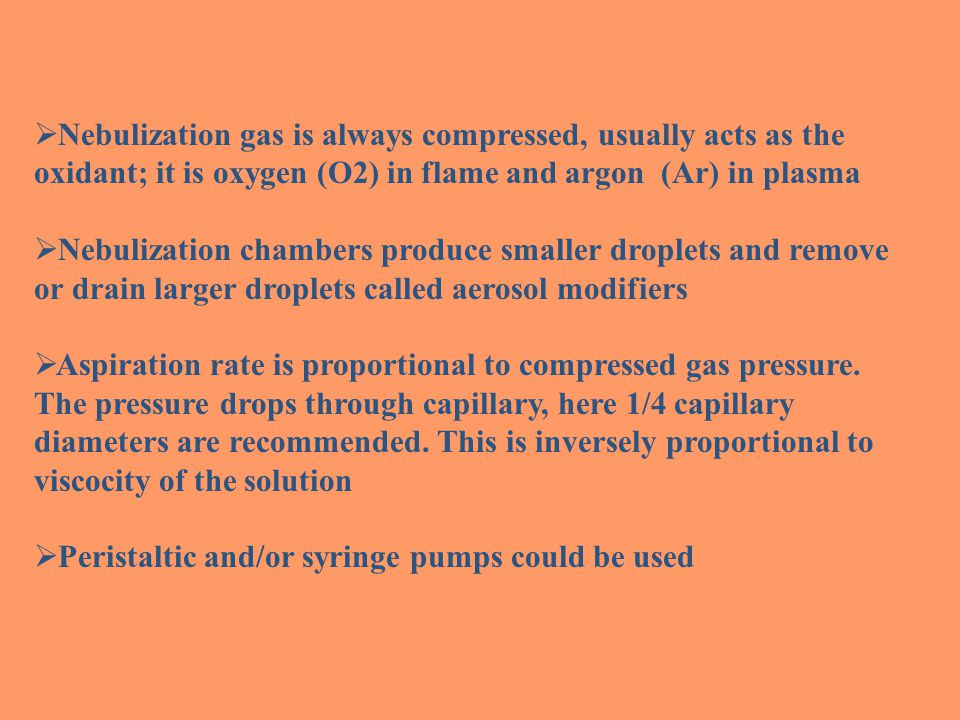 Nebulization gas is always compressed, usually acts as the oxidant; it is oxygen (O2) in flame and argon (Ar) in plasma