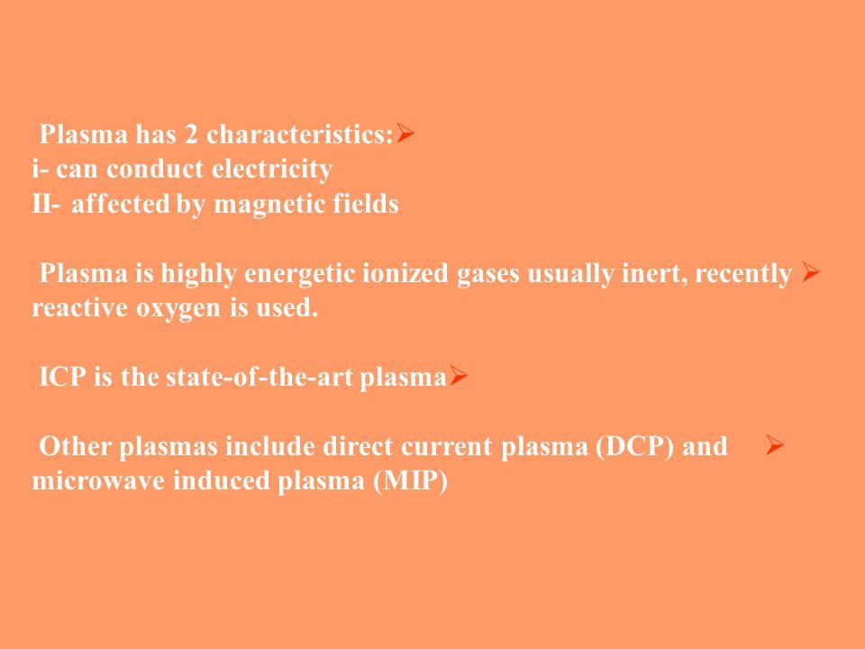 Plasma has 2 characteristics: