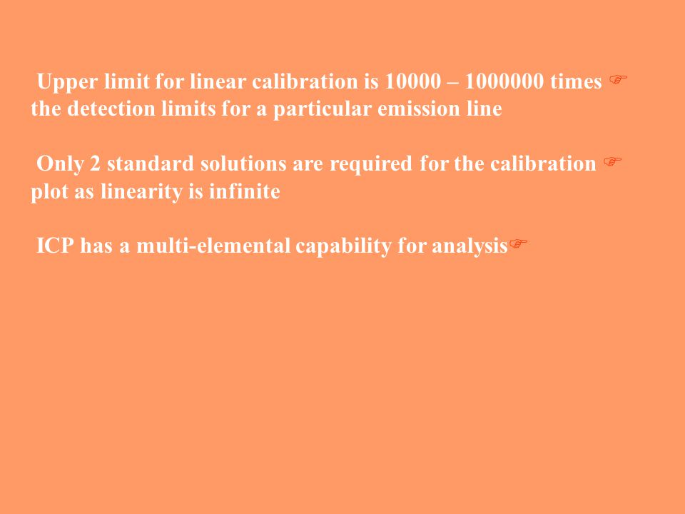 Upper limit for linear calibration is 10000 – 1000000 times the detection limits for a particular emission line