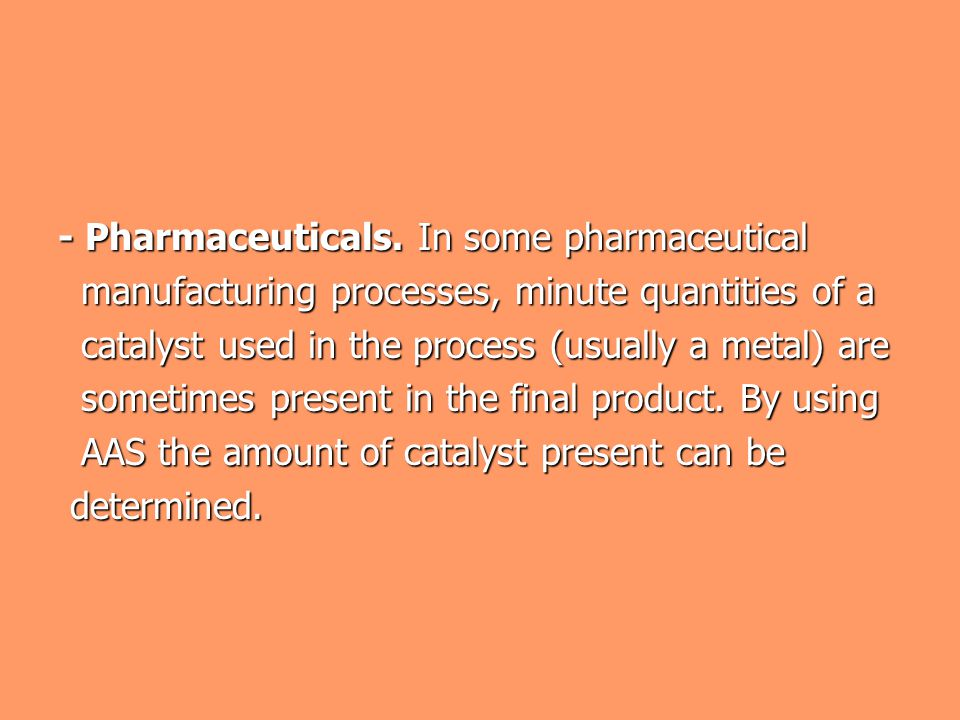 - Pharmaceuticals. In some pharmaceutical