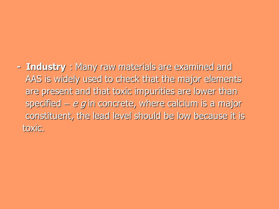 - Industry : Many raw materials are examined and