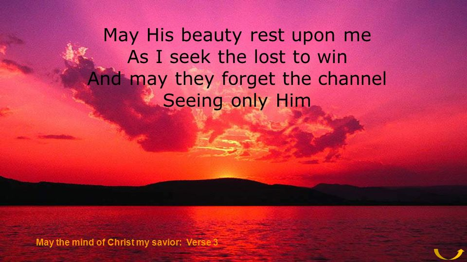 May His beauty rest upon me As I seek the lost to win