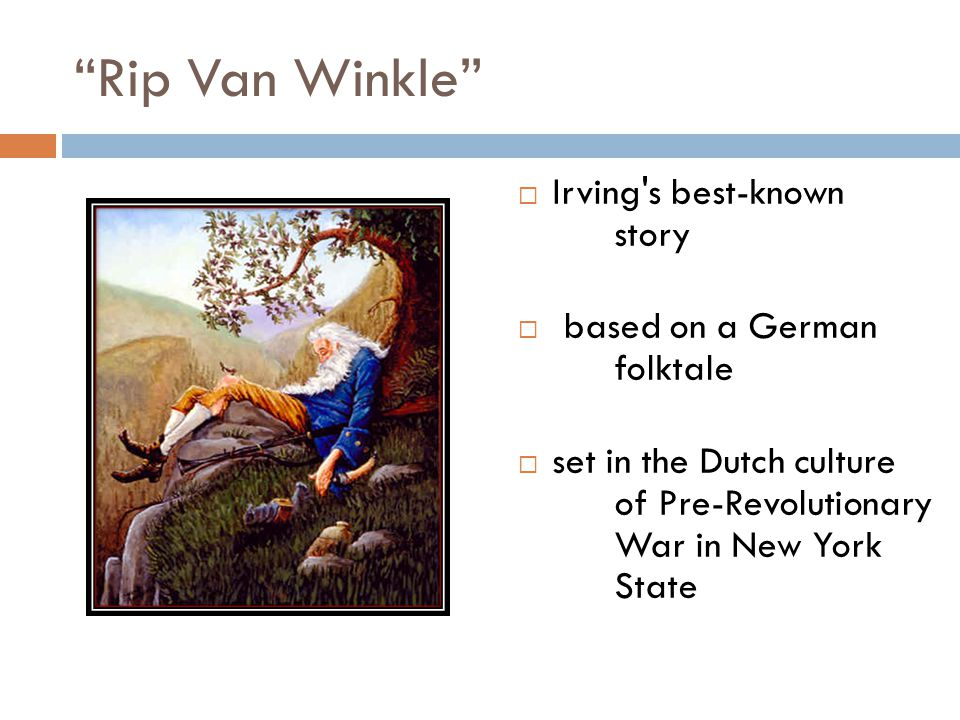 rip van winkle and the revolutionary war Rip van winkle is set in the years before and after the american revolutionary war in a pleasant village, at the foot of new york's catskill mountains, lives kindly rip van winkle, a dutch villager van winkle enjoys solitary activities in the wilderness or hanging out at the inn with his friends.