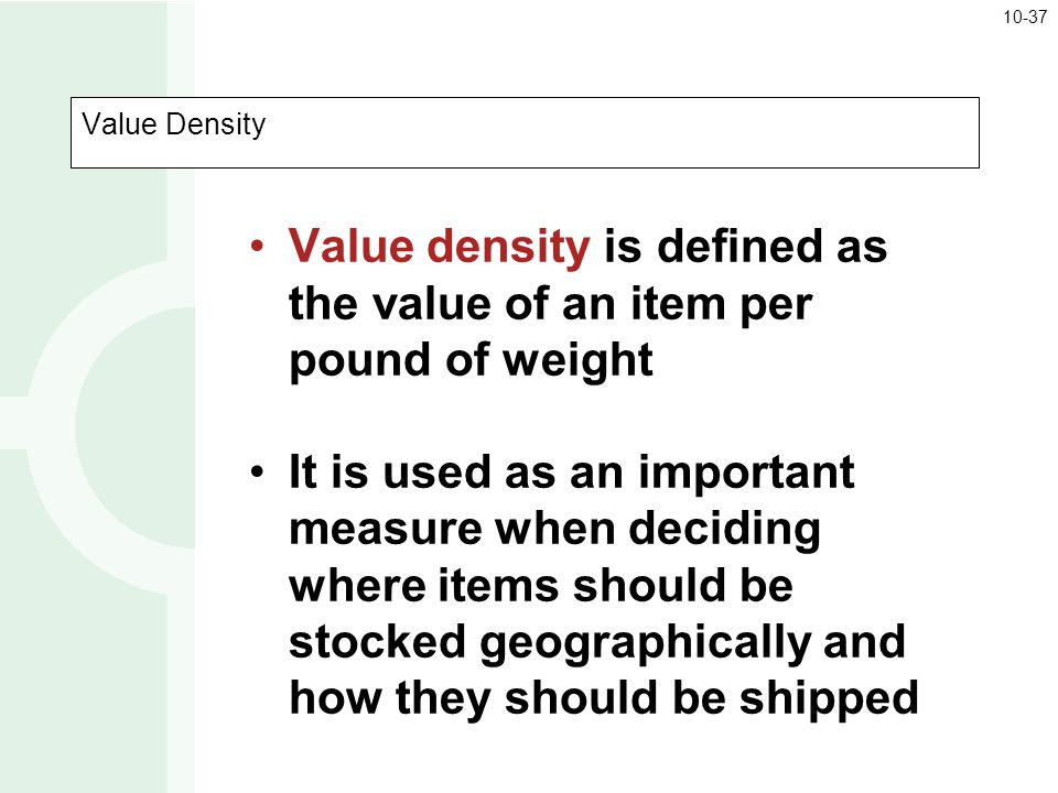 Value density is defined as the value of an item per pound of weight