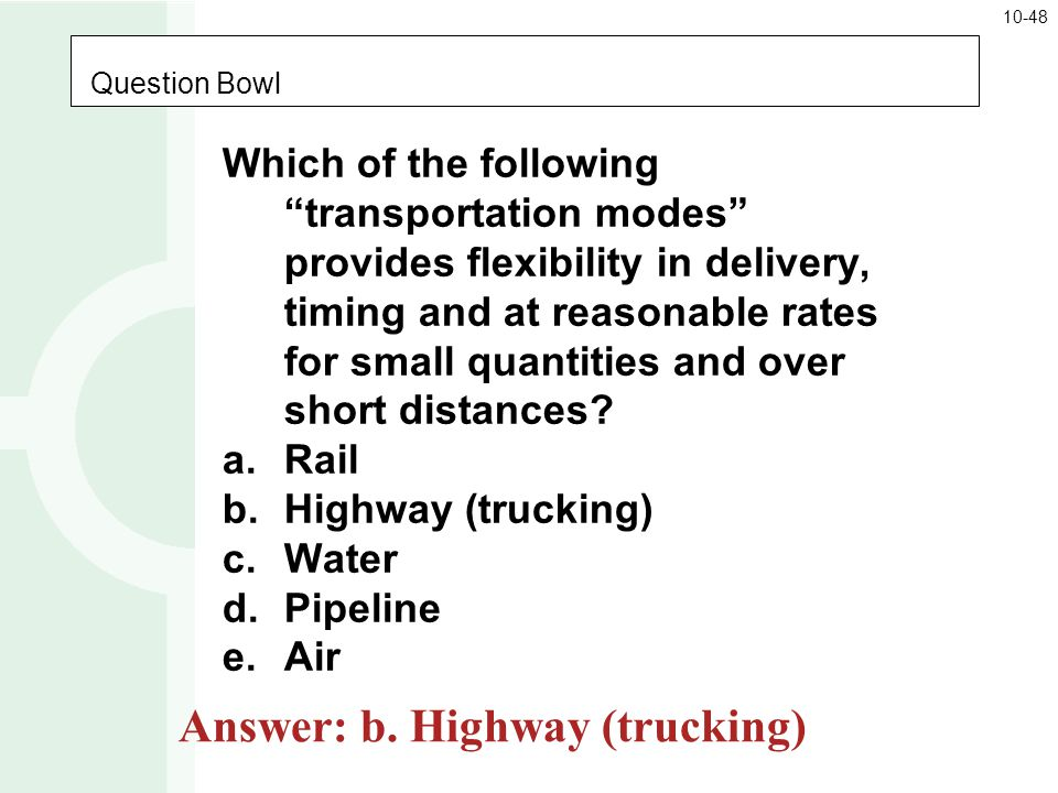 Answer: b. Highway (trucking)