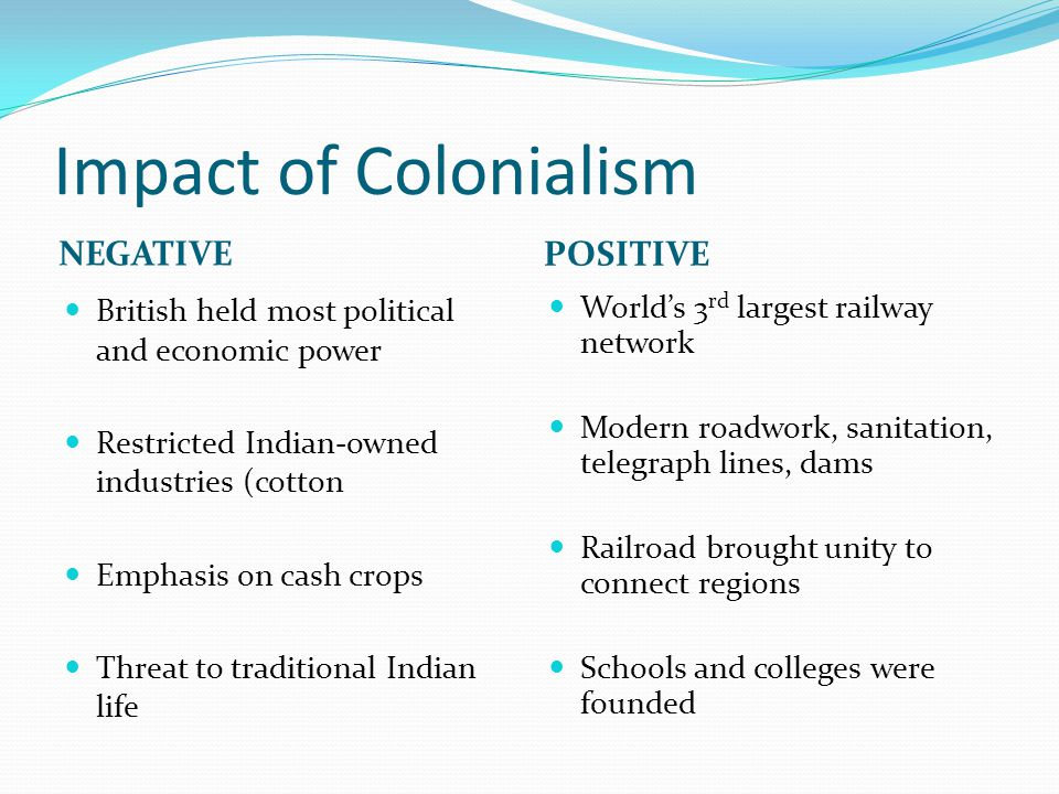 positive impact from british imperialism on india Negative effects of imperialism:  africans lost control of their land and independence and were placed under the indirect rule of the british.