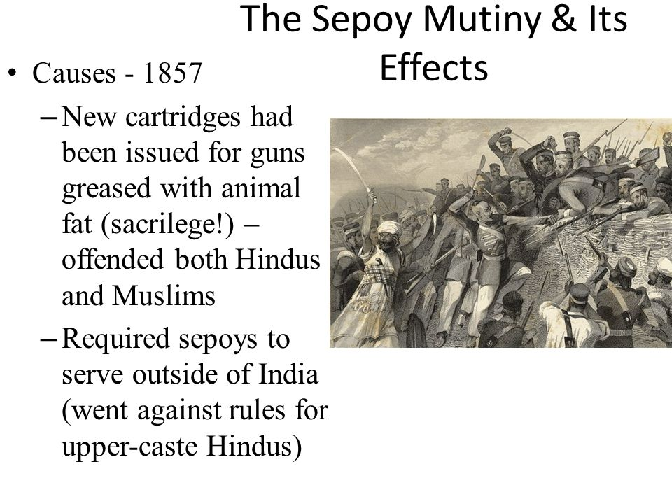 sepoy mutiny causes and effects Sepoy rebellion in may 1857,  before the mutiny was finally put down in 1859  nana sahib led the sepoy battalions at kanpur against the british.