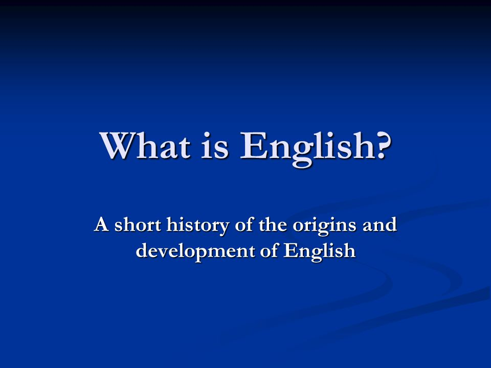 the history and development of english An amusing video by the open university on the history of dictionaries and the journey of standarlization of english spelling.