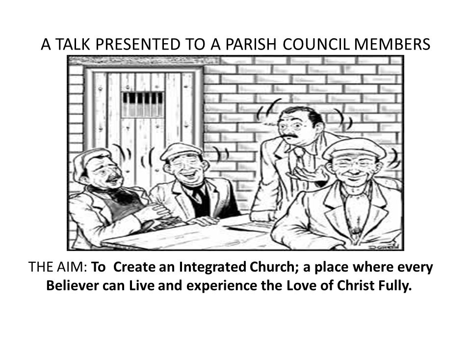 A TALK PRESENTED TO A PARISH COUNCIL MEMBERS