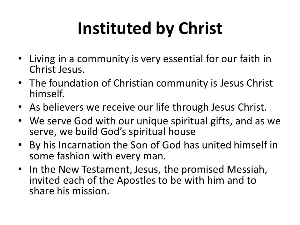 Instituted by Christ Living in a community is very essential for our faith in Christ Jesus.