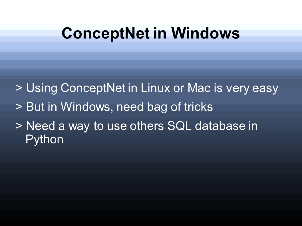 ConceptNet in Windows > Using ConceptNet in Linux or Mac is very easy. > But in Windows, need bag of tricks.