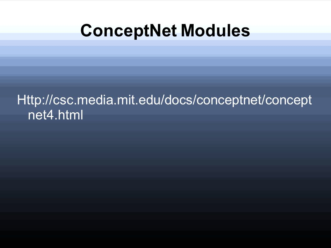 ConceptNet Modules Http://csc.media.mit.edu/docs/conceptnet/concept net4.html