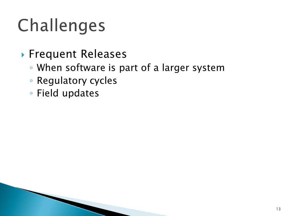 Challenges Frequent Releases When software is part of a larger system
