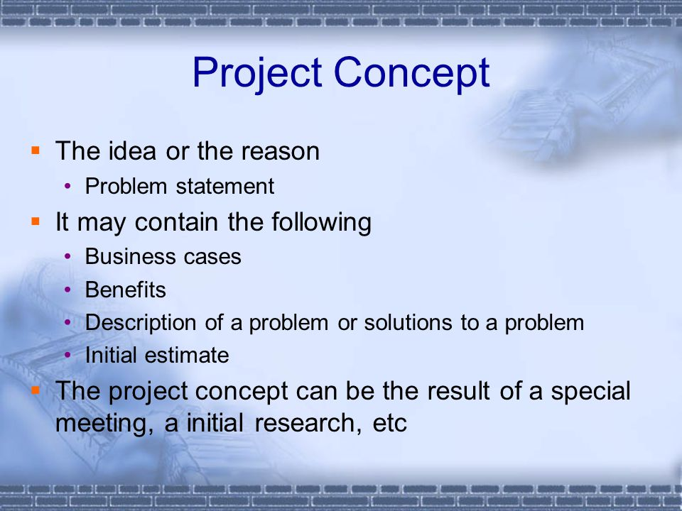 Project Concept The idea or the reason It may contain the following