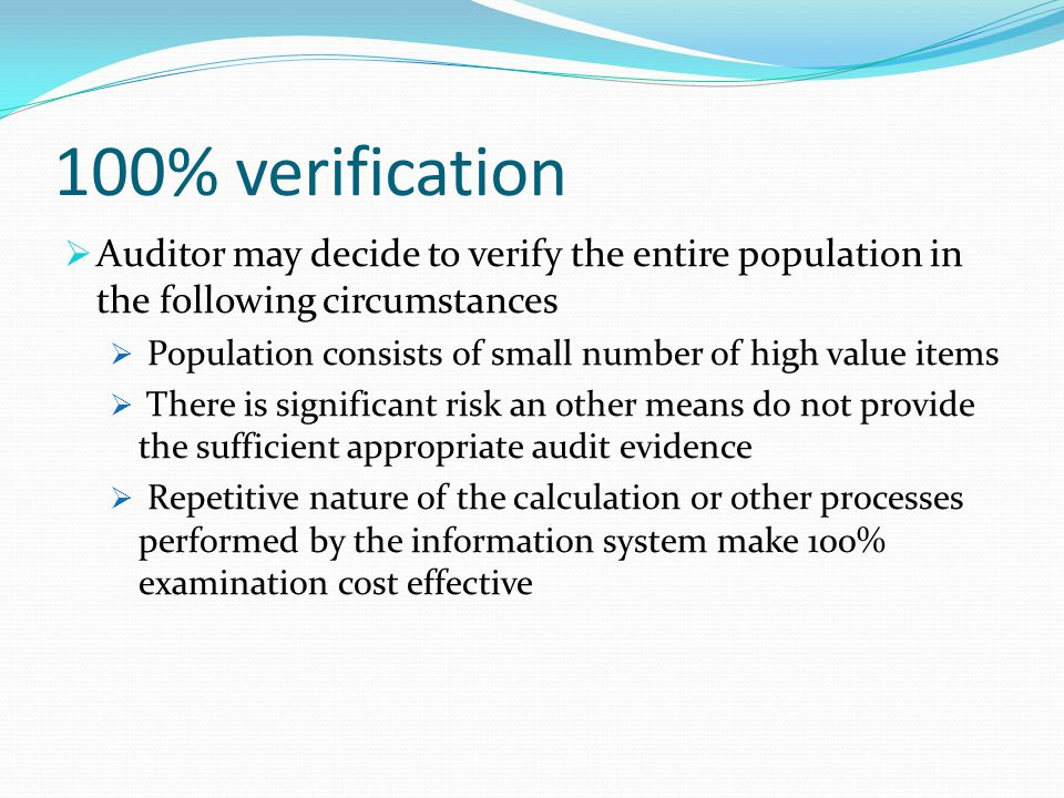 100% verification Auditor may decide to verify the entire population in the following circumstances.
