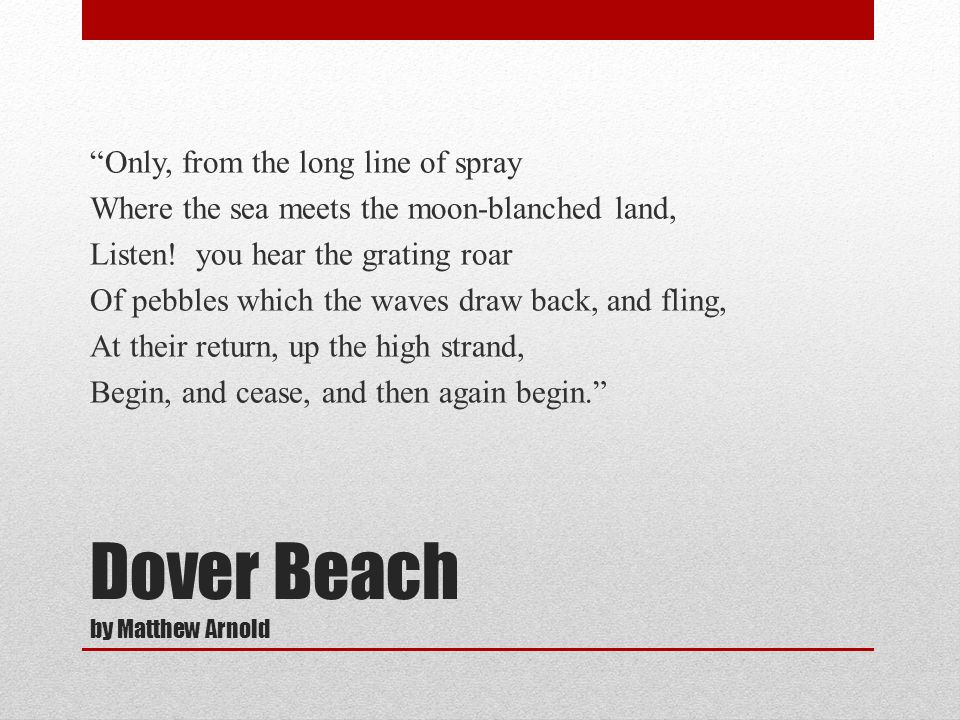 the use of sensory imagery in dover beach by matthew arnold In the poem dover beach,witten in 1867 matthew arnold creates the mood of the poem through the usage of different types of imagery he uses a dramatic plot in the form of a soliloquy.