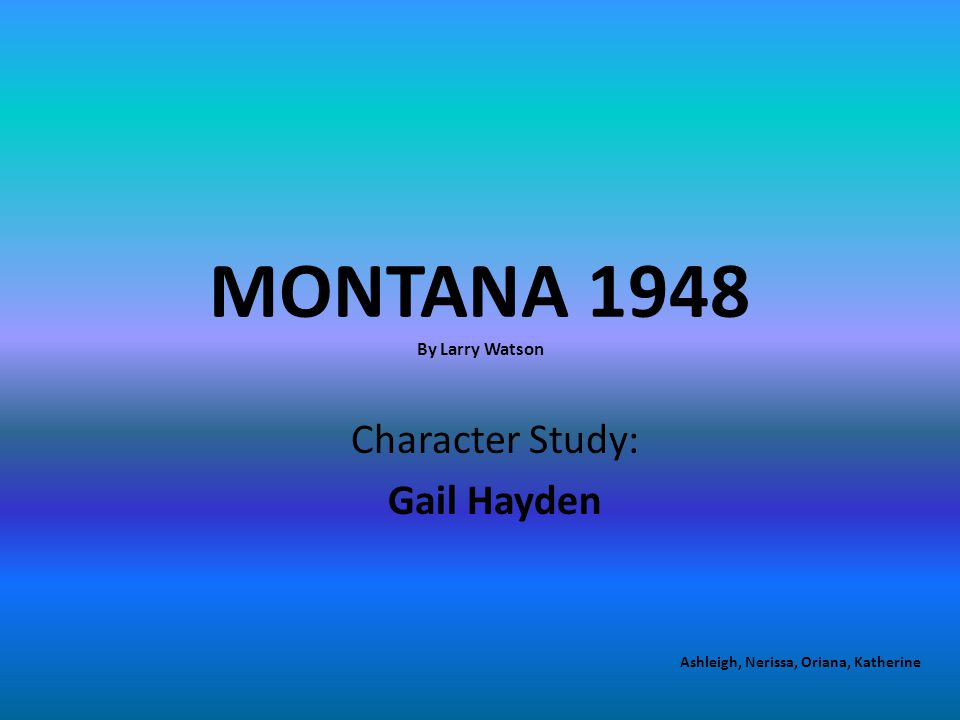 an analysis of montana 1948 by larry watson david huddle Montana 1948 submitted by trudy schrandt title and author: montana 1948 by larry watson genre: novel themes: journey from innocence to awareness justice and the price it sometimes extracts.