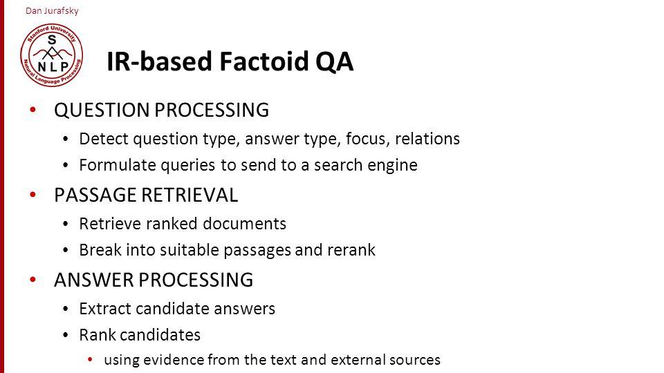 IR-based Factoid QA QUESTION PROCESSING PASSAGE RETRIEVAL