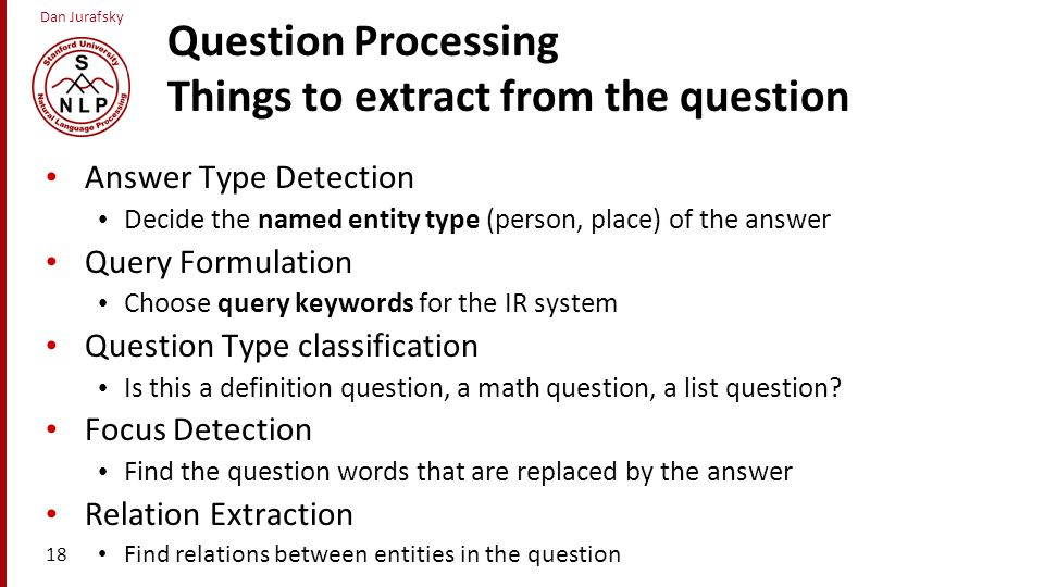 Question Processing Things to extract from the question