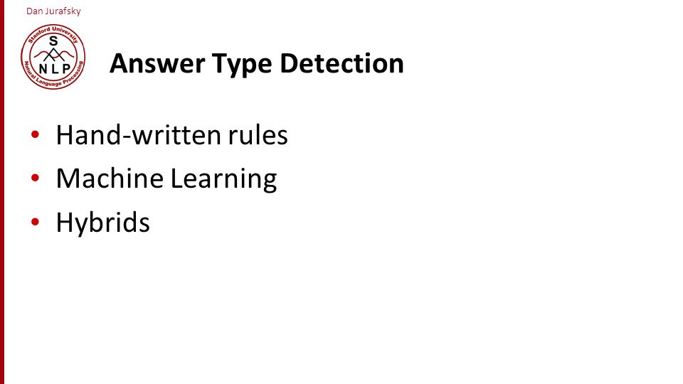 Answer Type Detection Hand-written rules Machine Learning Hybrids