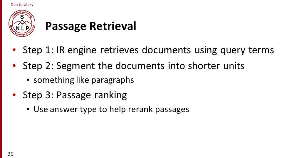 Passage Retrieval Step 1: IR engine retrieves documents using query terms. Step 2: Segment the documents into shorter units.
