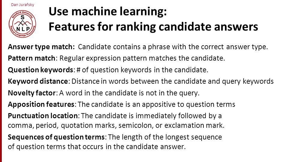 Use machine learning: Features for ranking candidate answers