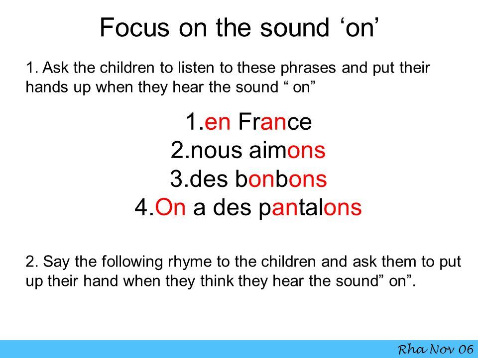 Focus on the sound 'on' 1.en France 2.nous aimons 3.des bonbons