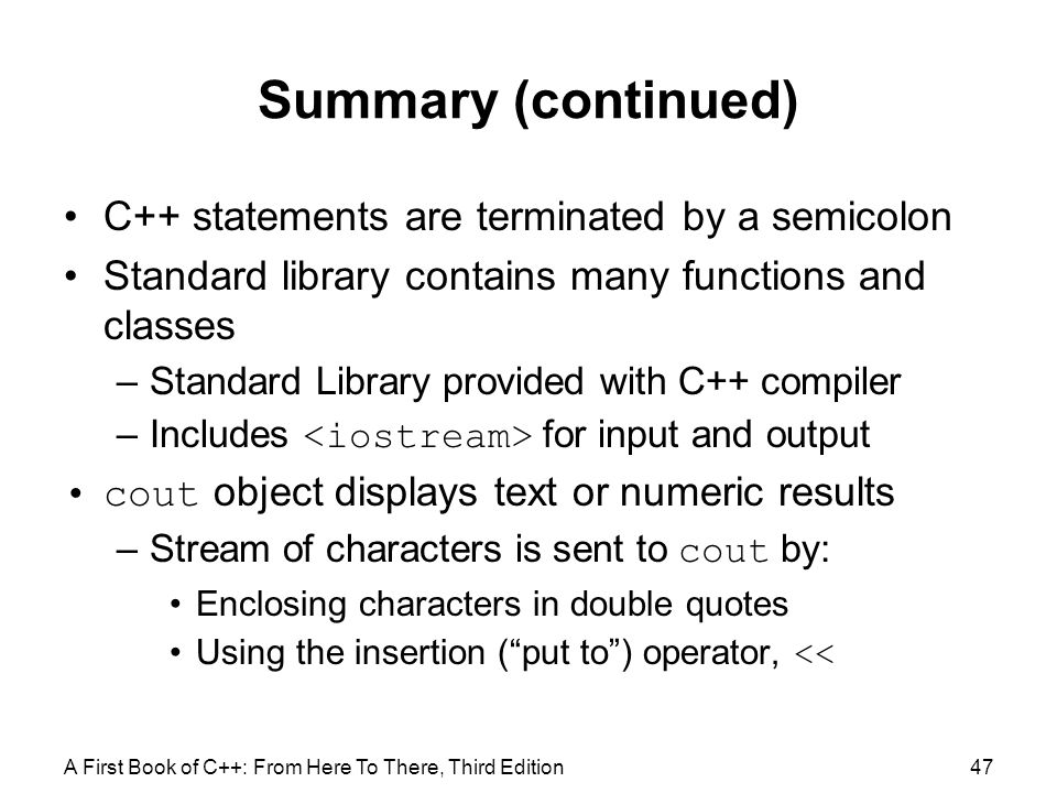 Summary (continued) C++ statements are terminated by a semicolon