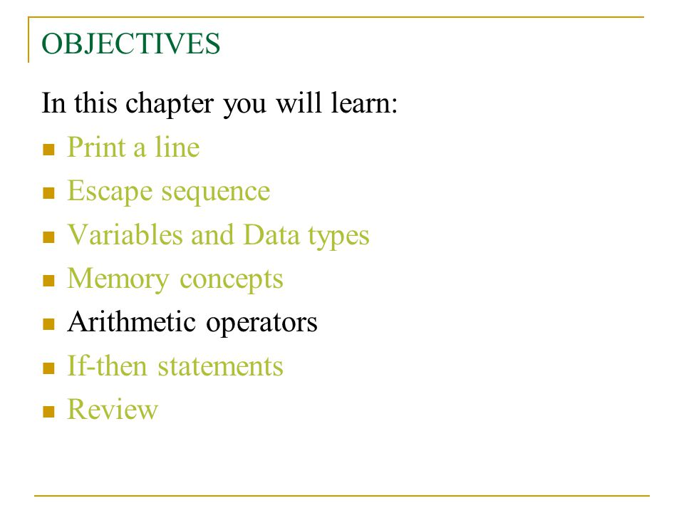 OBJECTIVES In this chapter you will learn: Print a line. Escape sequence. Variables and Data types.